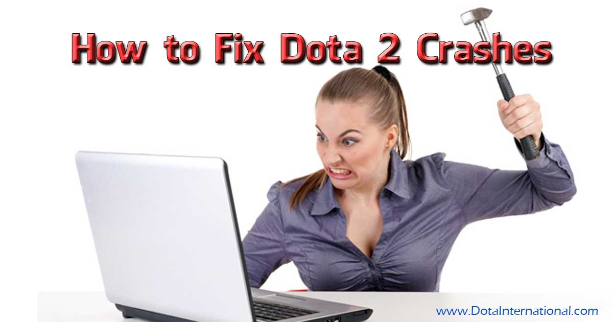 How to Fix Dota 2 Crashes Problems