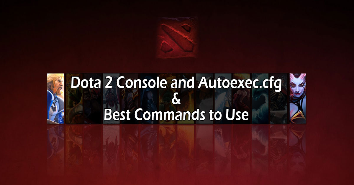 Dota 2 Console and Autoexec.cfg and Best Commands to Use