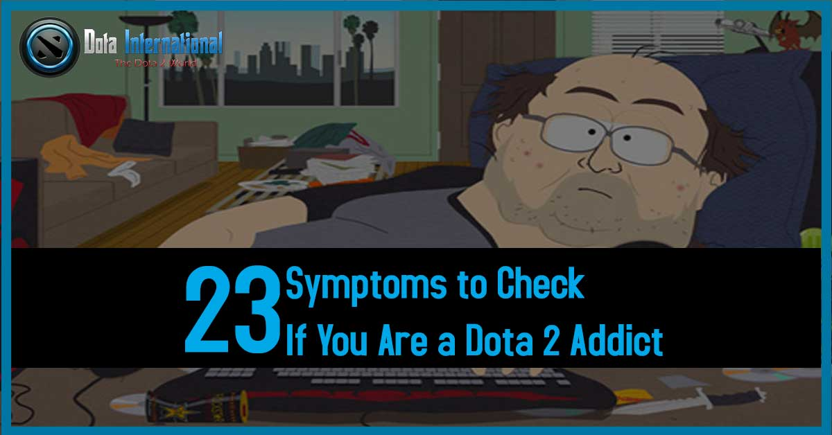 23 Symptoms to Check if You Are a Dota 2 Addict
