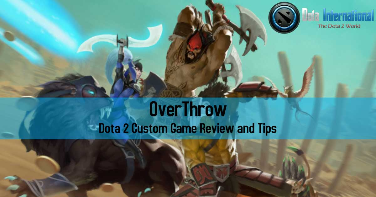 Overthrow - Dota 2 Custom Game Review and Tips