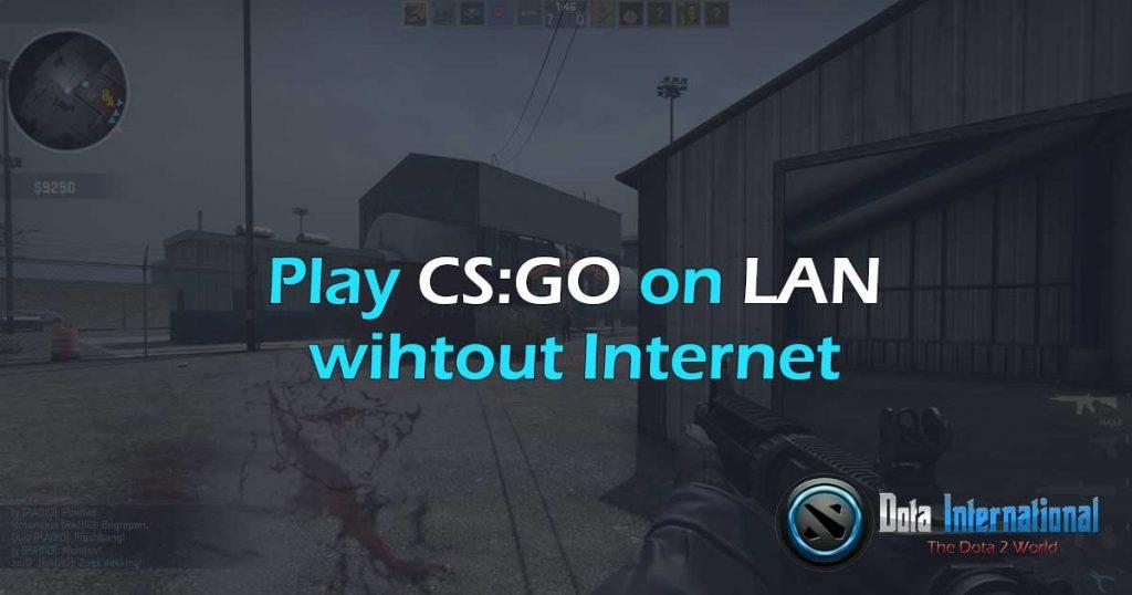 Play CSGO on LAN without Internet
