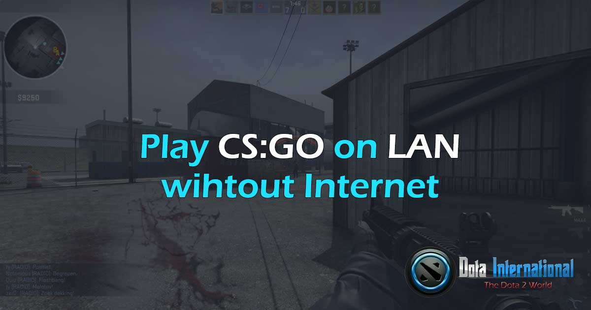 Play CSGO on LAN without Internet - Dota International