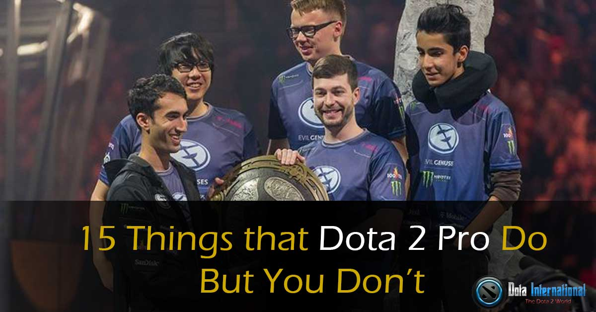 15 Things Dota 2 Pro Do but You Don't