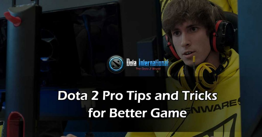Dota 2 Pro Tips and Tricks for Better Gaming