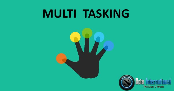 Multitasking - Great Things that You Learn from Dota 2